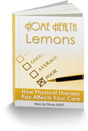 Home Health Lemons:  How Home Health Physical Therapy Pay Can Affect Your Care.  E-book