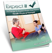 Expect It! What To Expect From Your Home Health Physical Therapist - Free with your subscription to our free e-zine