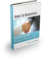 Physical Therapists can learn how to negotiate home health phyiscal therapy salary